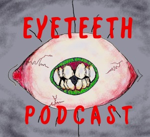 Eyeteeth Podcast